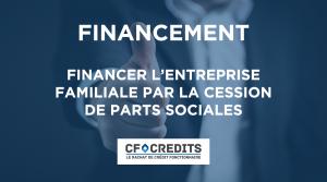 Financer l'entreprise familiale par la cession de parts sociales
