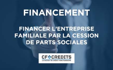 Financer l'entreprise familiale par la cession de parts sociales