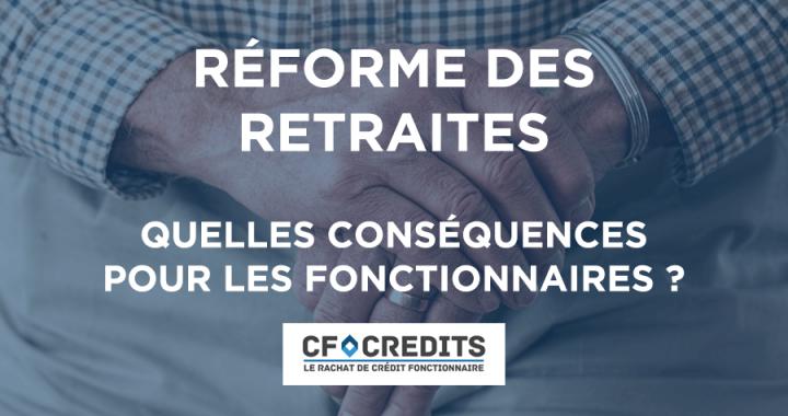 Reforme Des Retraites Quelles Previsions Pour Les Fonctionnaires