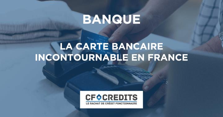 La carte bancaire incontournable en France