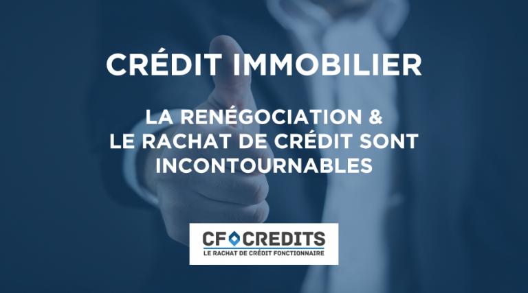 Prêt immobilier : la renégociation et le rachat de crédit sont incontournables